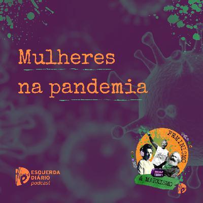 44: Mulheres na pandemia