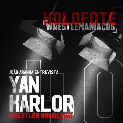 Holofote Wrestlemaníacos #40 - Yan Karlor (BWF)