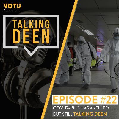 Ep 22: COVID-19: Quarantined But Still Talking Deen