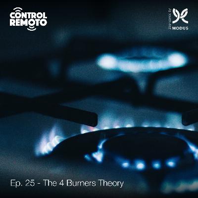 Ep. 25: The 4 Burners Theory