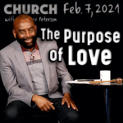 02/07/21 What Is the Purpose of Love? (Church)