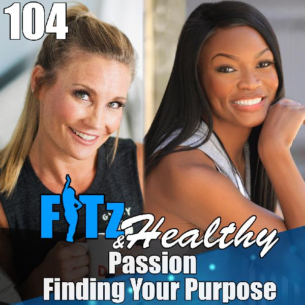 Passion; Finding Your Purpose - Podcast 104 of FITz & Healthy