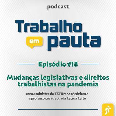 #18 - Mudanças legislativas e direitos trabalhistas na pandemia