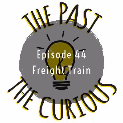 Episode 44: Freight Train