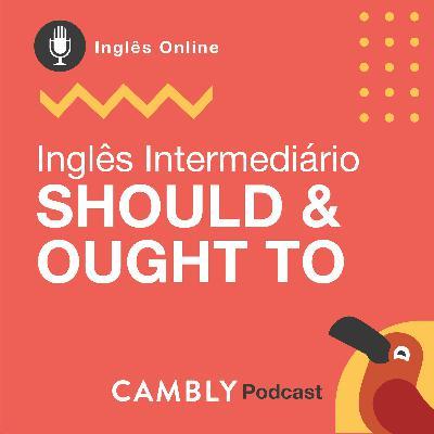 Ep.130 - Should & Ought To | Inglês Intermediário