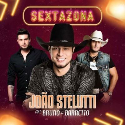 João Stelutti - SEXTAZONA feat. Bruno e Barretto