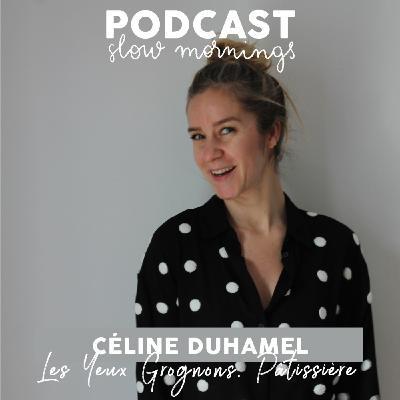 #10 Les Yeux Grognons, Céline Duhamel - créatrice de contenu et pâtissière