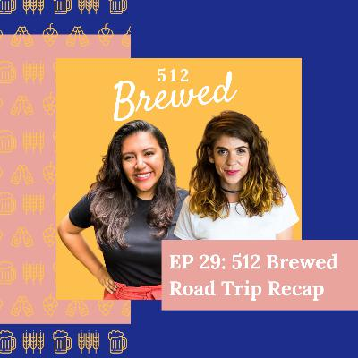 Ep 29: 512 Brewed Road Trip Recap | Bearded Iris's Homestyle Oated IPA