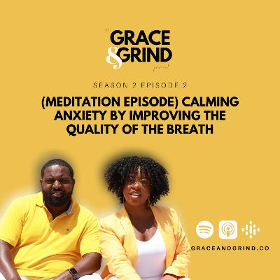 S2 Ep. 2 - (MEDITATION EPISODE) Calming Anxiety by Improving the Quality of the Breath