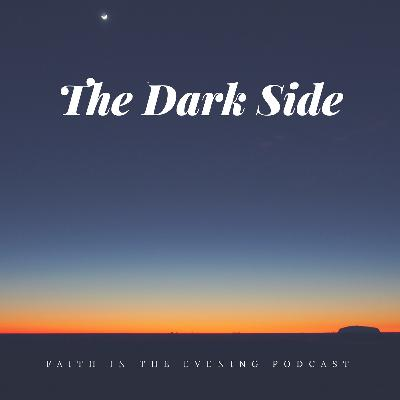 Faith In The Evening - The Dark Side Part 3: Episode 12