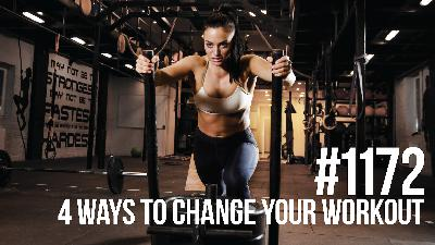 1172: Four Ways to Change Your Workout for Maximum Results