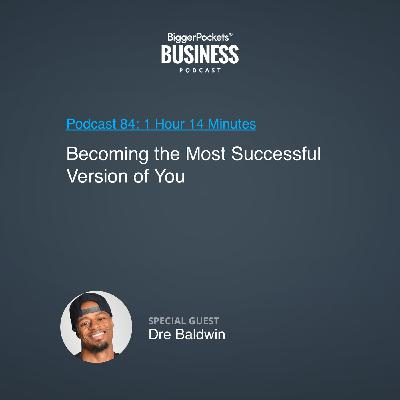 84: Becoming the Most Successful Version of You With Dre Baldwin