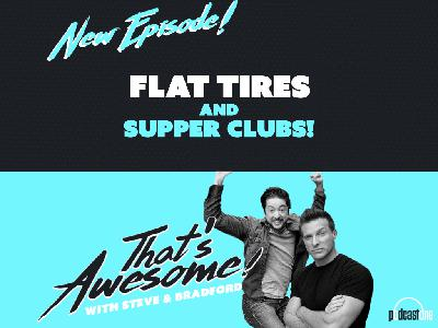 FLAT TIRES AND SUPPER CLUBS!