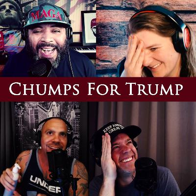 Episode 116: Chumps For Trump