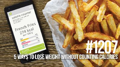 1207: Five Ways to Lose Weight Without Counting Calories