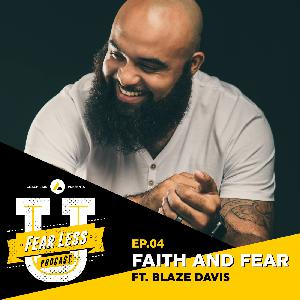 Fear Less University - Ep4: Faith and Fear ft. Blaze Davis