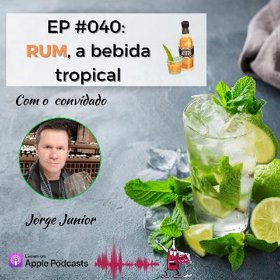 EP #040 - Rum, a bebida tropical!