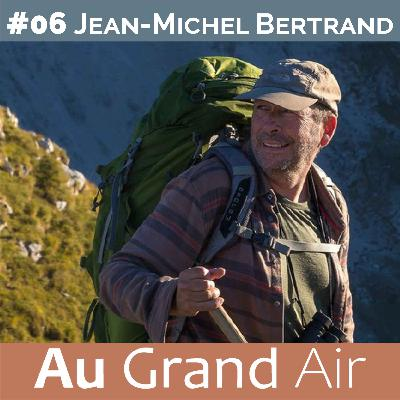 #06 - Jean-Michel Bertrand: De la mongolie au Champsaur