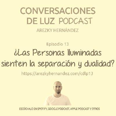 (CDLP13) ¿Las personas iluminadas sienten la separación y la dualidad?