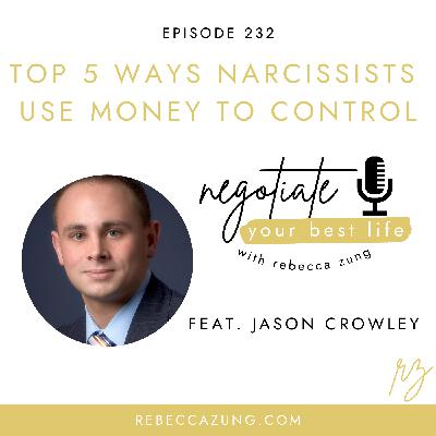 """""""Top 5 Ways Narcissists Use Money to Control"""" with Jason Crowley on Negotiate Your Best Life with Rebecca Zung #232"""