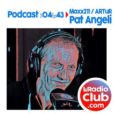 S04Ep43 PodCast LeRadioClub Maxx211 - ARTuR avec Pat Angeli