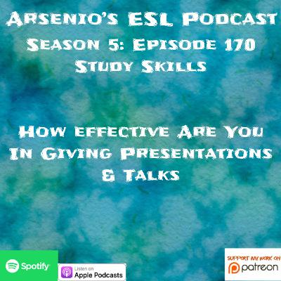 Arsenio's ESL Podcast | Season 5 Episode 170 | Presentation Skills | How Effective Are You In Giving Presentations & Talks?