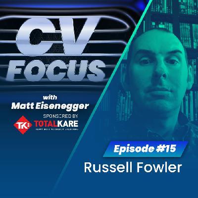 15: CV Focus episode 15 - Russell Fowler