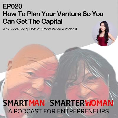 Episode 20: Grace Gong - Plan Your Venture So You Can Get The Capital