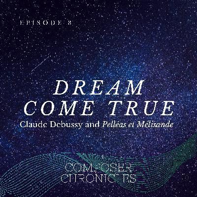 Ep. 3: Dream Come True - Debussy and Pelléas et Mélisande