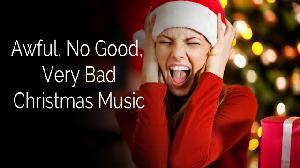 Awful, No Good, Very Bad Christmas Music