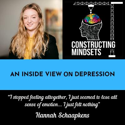 Podcast 12 - Constructing Mindsets - An Inside View On Depression With Hannah Schaapkens