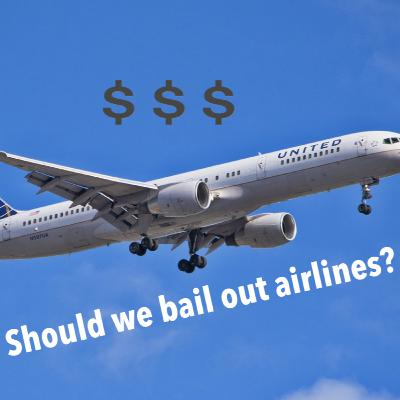 Should We Bailout The Airlines? ✈️ 💲