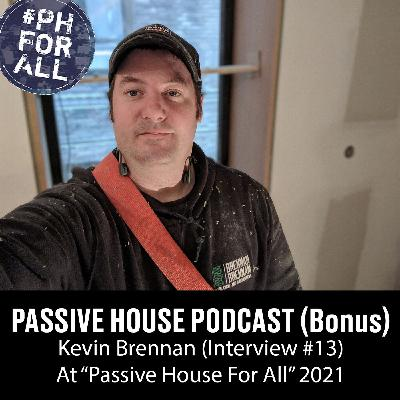 Bonus: Kevin Brennan at Passive House For All Conference (Interview #13)