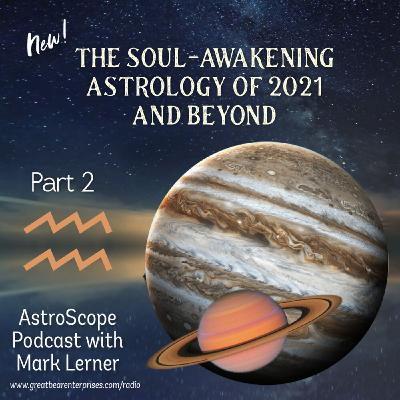The Soul-Awakening Astrology of 2021and Beyond: Part 2