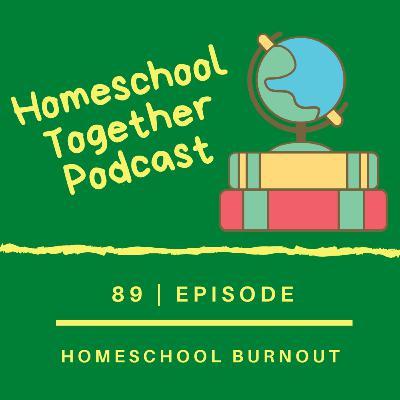Episode 89: Homeschool Burnout