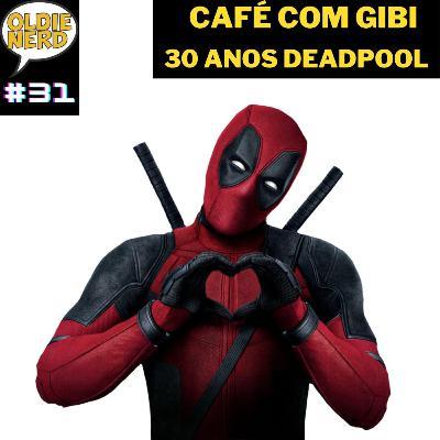 Café com Gibi 31: Os 30 anos do DeadPool