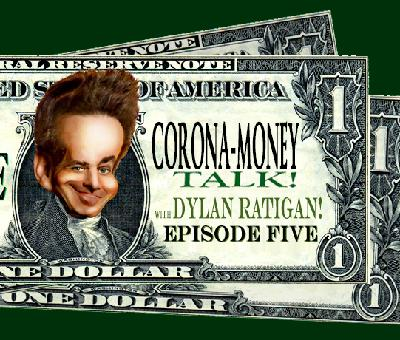 BONUS! Corona-Money Talk with Dylan Ratigan! Episode 5