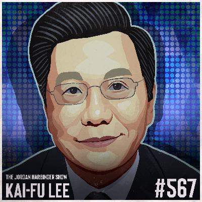567: Kai-Fu Lee | Ten Visions for Our Future with AI
