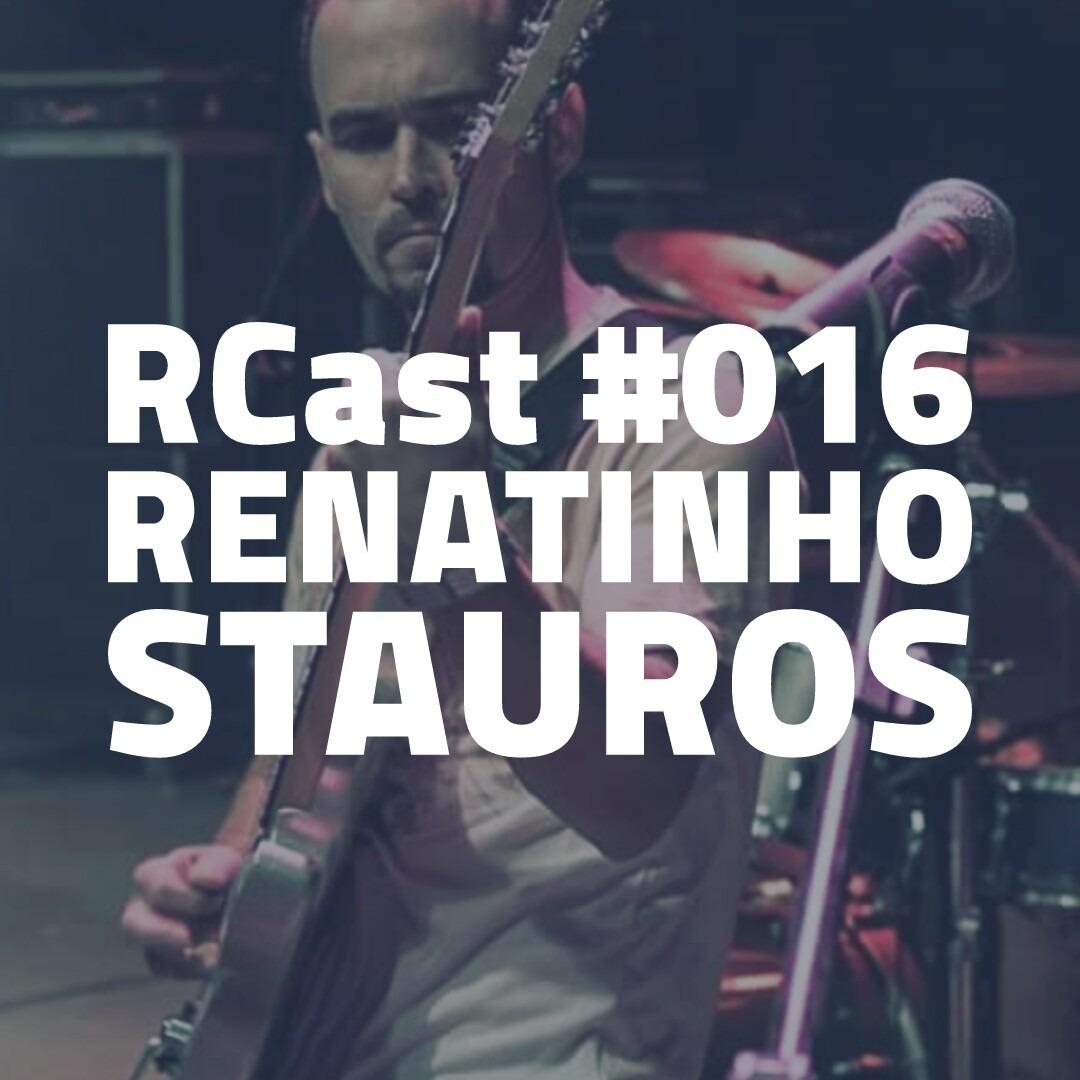 RCast #016 - RENATINHO STAUROS