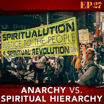 Ep. 27: Anarchy vs. Spiritual Hierarchy