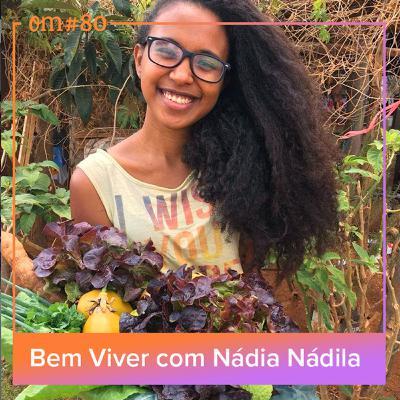 #80 - Bem Viver com NádiaNádila