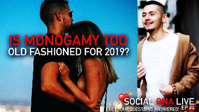 Is MONOGAMY Too OLD FASHIONED for 2019? | Social QNA Live! Ep #4
