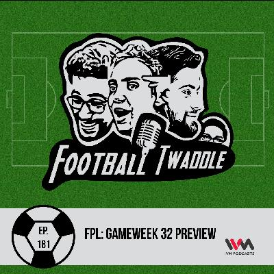 FPL: Gameweek 32 Preview