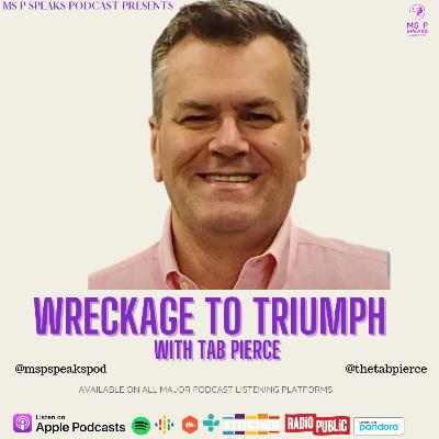 Season 4; Episode 7 - Wreckage to Triumph With Tab Pierce