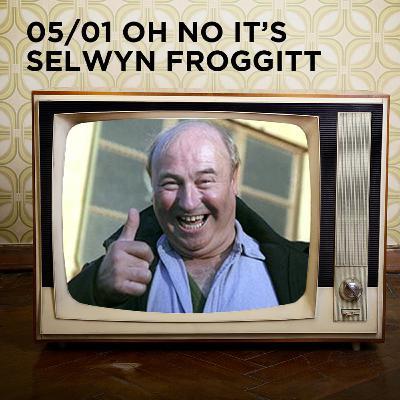 Oh No It's Selwyn Froggitt