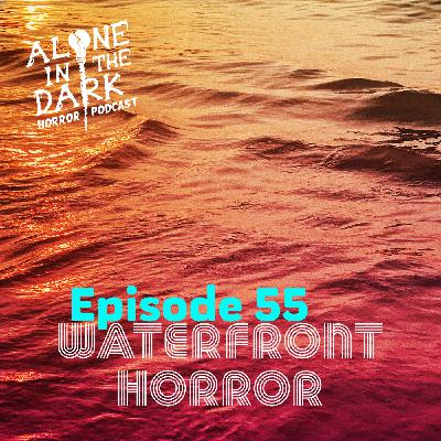 Ep. 55 Waterfront Horror