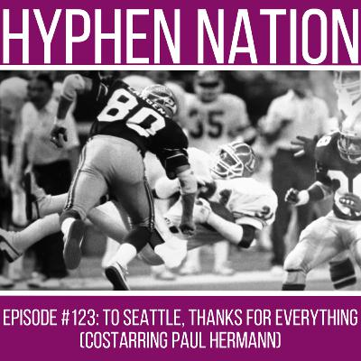 Episode #123: To Seattle, Thanks For Everything (Costarring Paul Hermann)