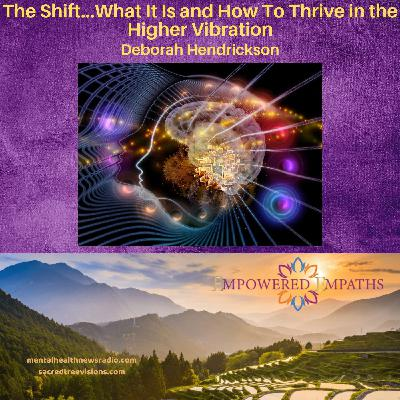 The Shift...What It Is and How To Thrive in the Higher Vibration