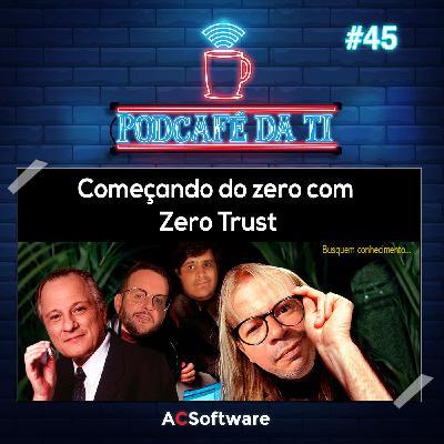 #45 - Começando do zero com Zero Trust