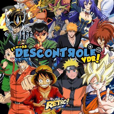 DESCONTROLE VDR 03 – Animes